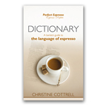 Dictionary: A barista�s guide to the language of espresso